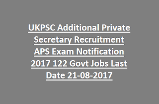 UKPSC Additional Private Secretary Recruitment APS Exam Notification 2017 122 Govt Jobs Last Date 21-08-2017