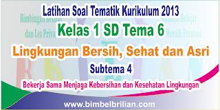 Soal Tematik Kelas 1 SD Tema 6 Subtema 4 Bekerja Sama Menjaga Kebersihan dan Kesehatan Lingkungan Dilengkapi Kunci Jawaban