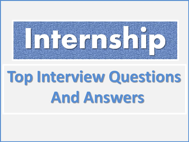 Internship Interview Questions, Internship Questions, Internship Interview Questions and answers, Internship Questions and answers, Internship, Interview Questions, Job Interview Questions