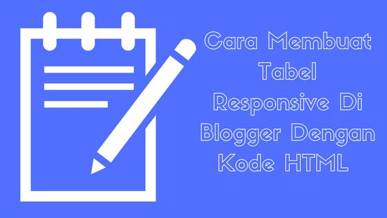 Cara Membuat Tabel Responsive Di Blogger Dengan Kode HTML