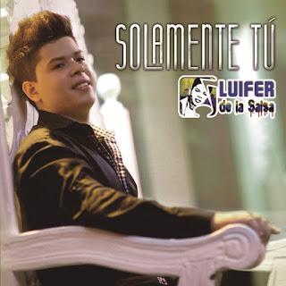 SOLAMENTE TU - LUIFER DE LA SALSA (2014)