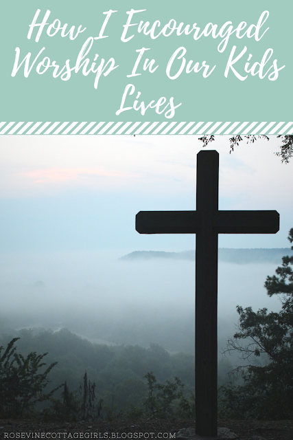 How I Encouraged Worship In My Kids Lives #RosevineCottageGirls #Devotional #Faith #Christian #Worship #God #Truth #TeachingKidsToWorship #FaithBlogger