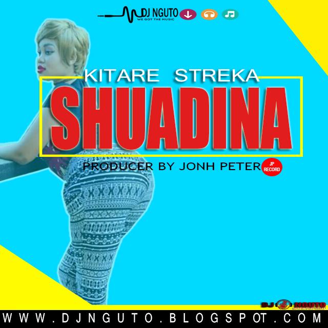 New AUDIO | Kitare streka | Shuadina (SINGELI)Download/Listen Mp3