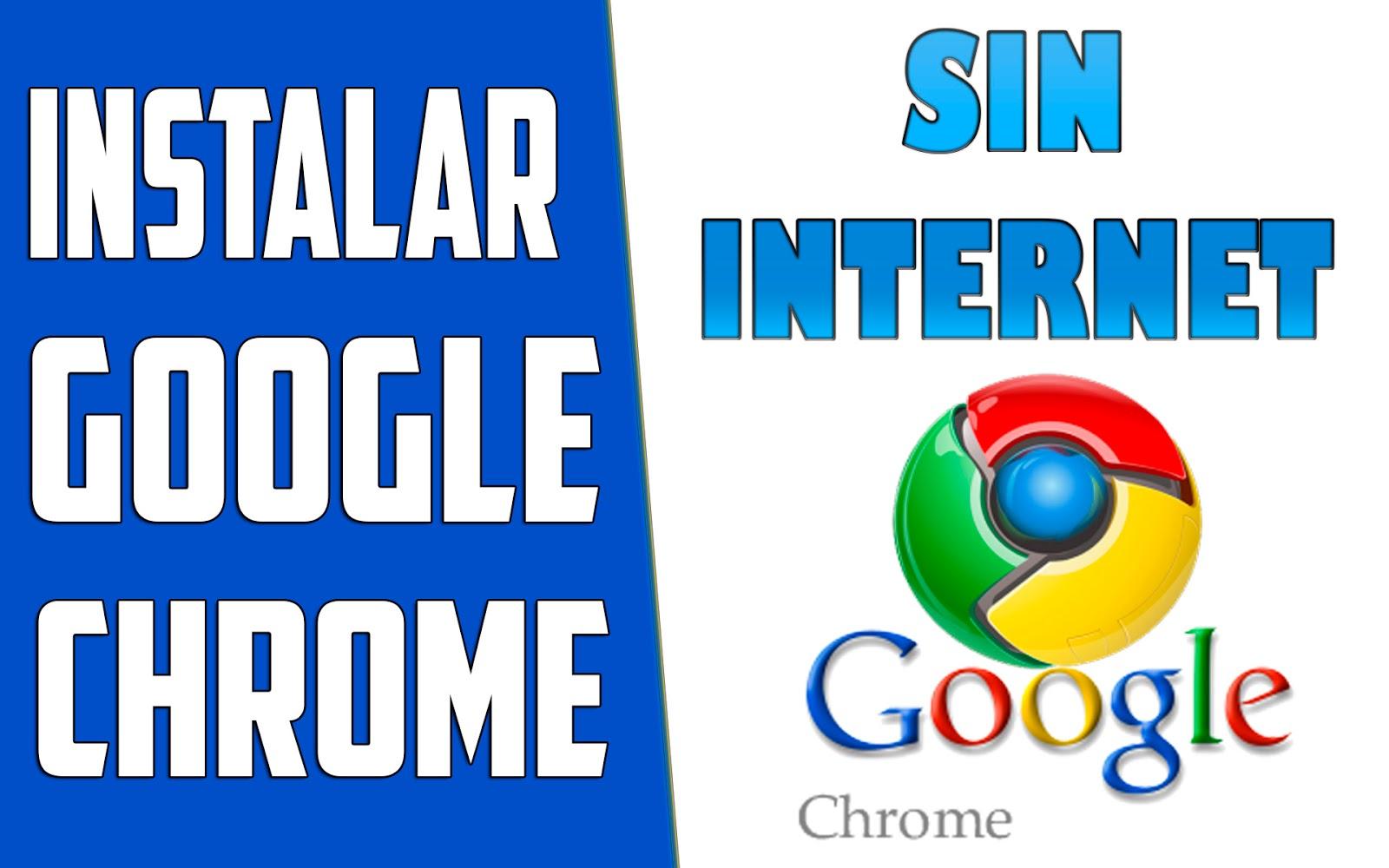 Descargar Google Chrome | ultima versión | Sin Conexion a Internet