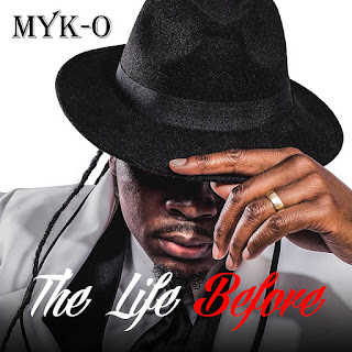 """MYK-O (@mykothagoverner) Set to Release New Album """"The Life Before"""""""