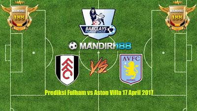 AGEN BOLA - AGEN BOLA - Prediksi Fulham vs Aston Villa 17 April 2017