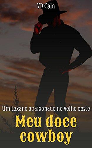 Meu doce cowboy Um texano apaixonado no velho oeste - VD Cain