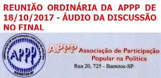 Vídeo da Reunião Ordinária de 18/10/2017 da APPP - Associação de Participação Popular na Política - Fotos, Relatório  e áudio da discussão no final