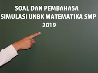SOAL DAN PEMBAHASAN SIMULASI UNBK MATEMATIKA SMP 2019
