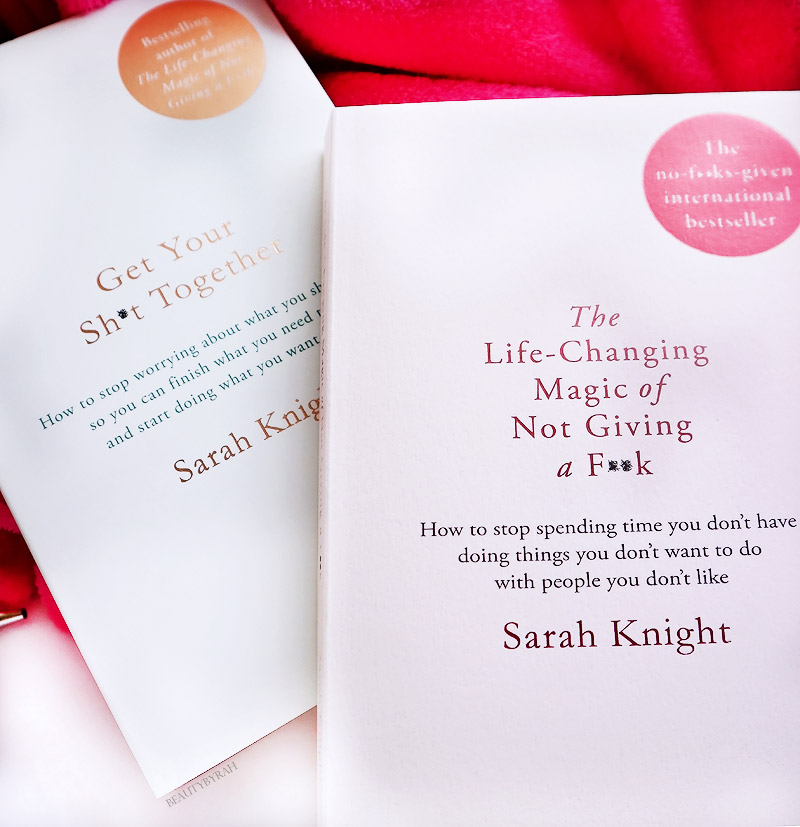 Sarah Knight Get your shit together and the life changing magic of not giving a fuck