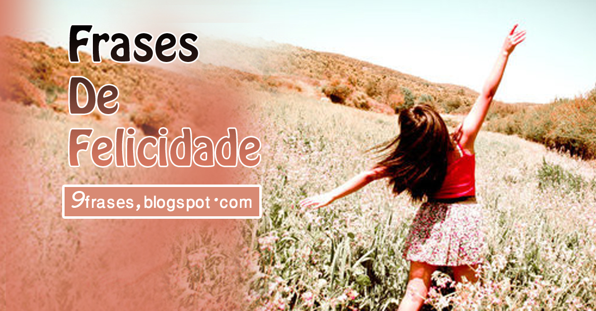 Frases De Felicidade: Frases De Felicidade Compartilhar O Romance Seus Amigos