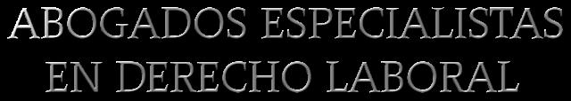 ABOGADOS ESPECIALISTAS EN DERECHO LABORAL