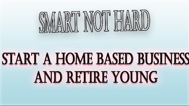 Start A Home Based Business And Retire Young