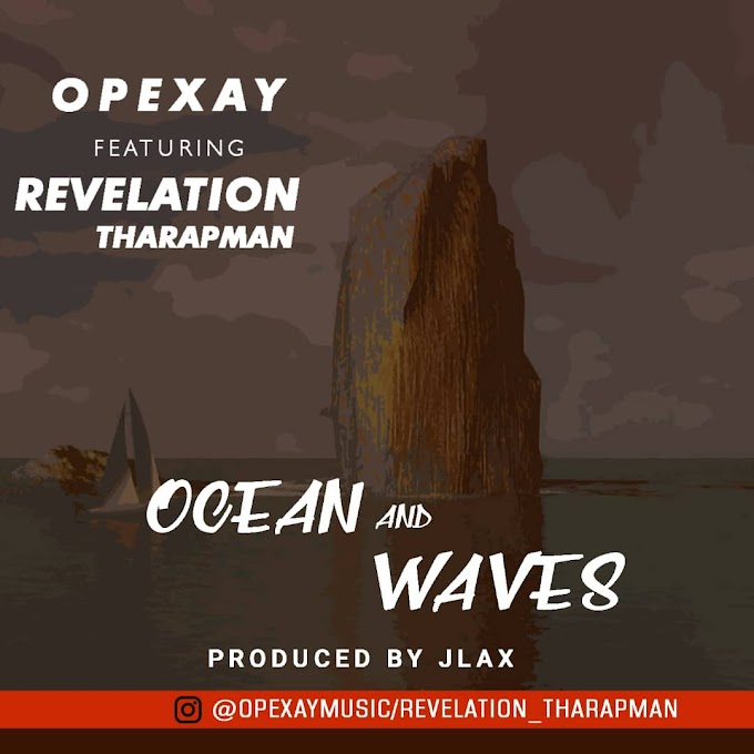 Music] Opexay ft Revelation Tharapman - Ocean n Waves
