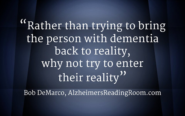 """Rather than trying change the reality of a person living with dementia, why not accept their reality"""