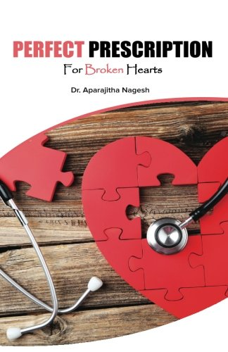 Perfect Prescription for Broken Hearts Aparajitha Nagesh