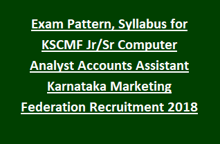 Exam Pattern and Syllabus for KSCMF Junior Senior Computer Analyst Accounts Assistant Karnataka Marketing Federation Recruitment 2018