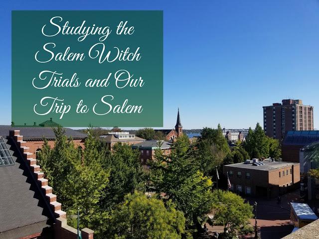 Salem Witch Trials - Salem Massachusetts - Our Unschooling Journey