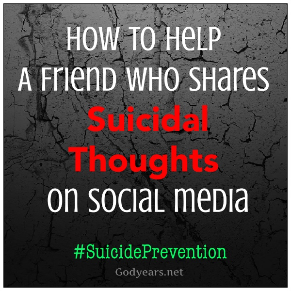 How to Help A Friend Who Shares Suicidal Thoughts on Social media #SuicidePrevention - World Suicide Prevention Day - Godyears