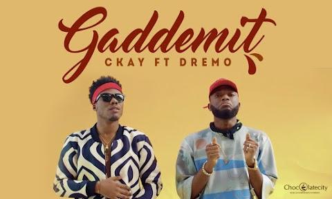 MUSIC: GADDEMIT - CKAY Feat. DREMO