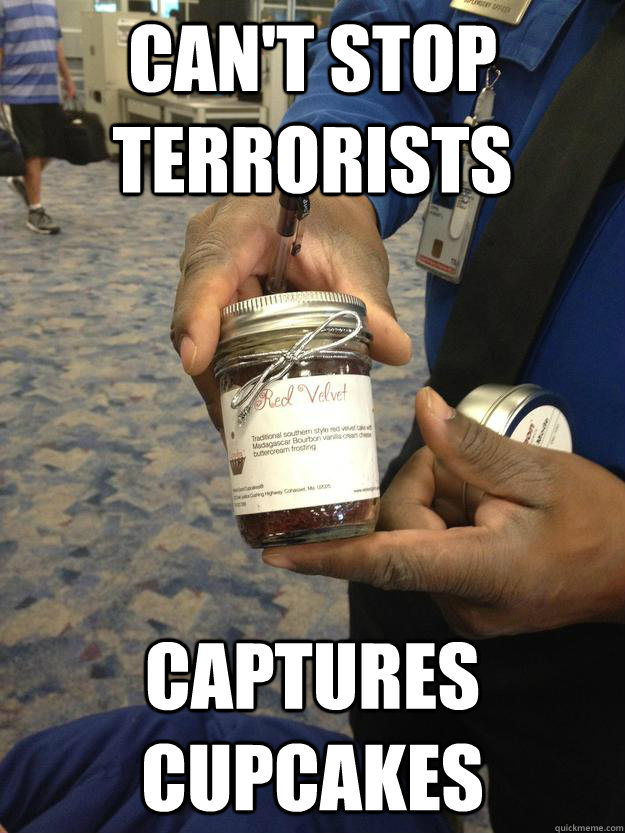 TSA Cupcakegate. Cupcake seized breaking the liquid rules as icing is considered gel. In case it's a bomb. marchmatron.com