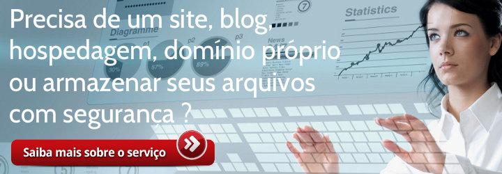 Precisa de um site, blog, hospedagem, domínio próprio, ou armazenar seus arquivos com segurança ?