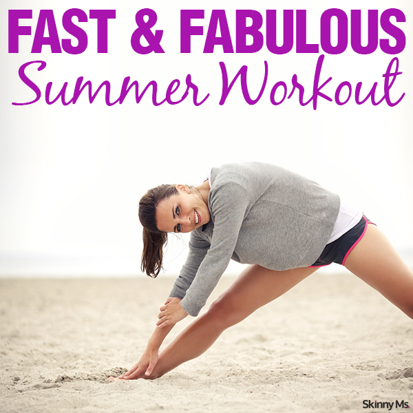 Fast and Fabulous Summer Workout