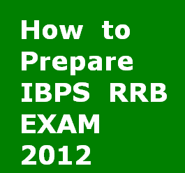 How to Prepare IBPS RRB EXAM 2012