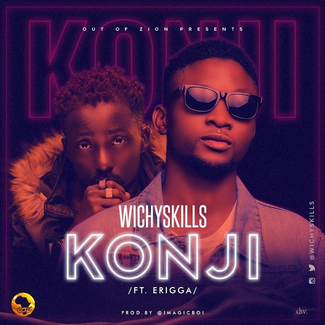 #MUSIC: WICHYSKILLS- KONJI ft ERIGGA