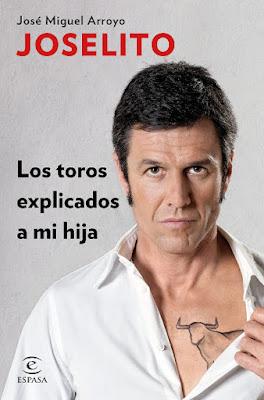 LIBRO - Los toros explicados a mi hija Joselito | Jose Miguel Arroyo (Espasa - 17 Mayo 2016) Edición papel & digital ebook kindle Comprar en Amazon España