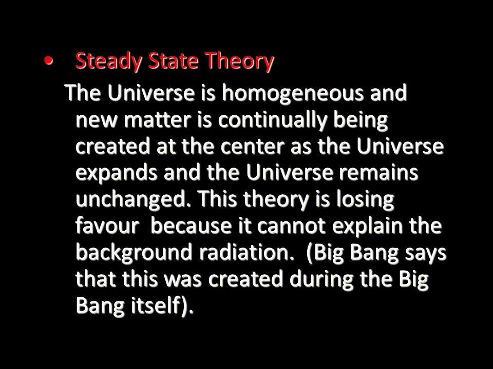 the mysterious beginning the big bang and steady state The big bang theory is the prevailing cosmological model for the universe from the earliest known periods through its subsequent large-scale evolution the model describes how the universe expanded from a very high-density and high-temperature state, and offers a comprehensive explanation for a broad range of phenomena, including the abundance.