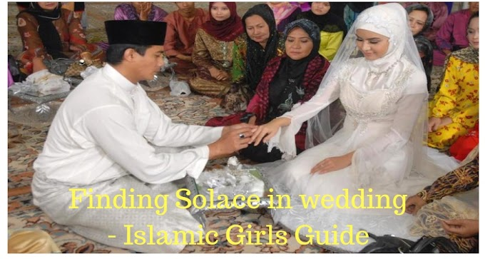 Finding Solace in wedding - Islamic Girls Guide