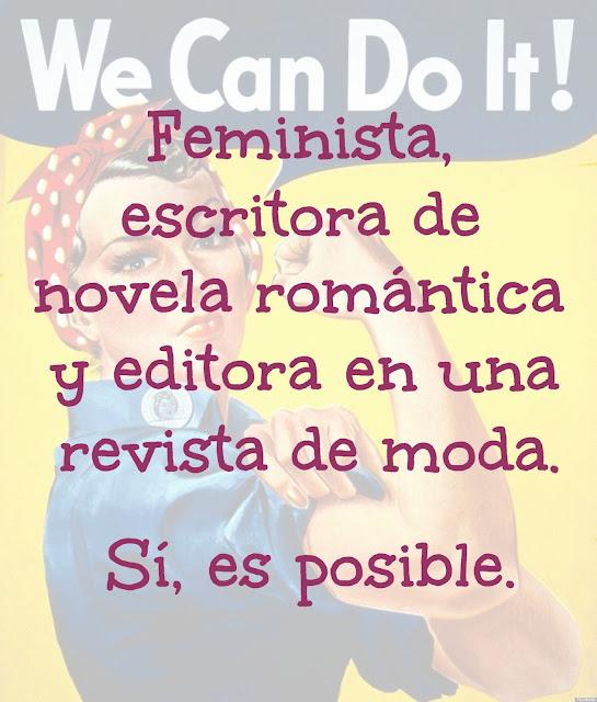 Feminista, escritora de novela romántica y editora en una revista de moda. Sí, es posible.