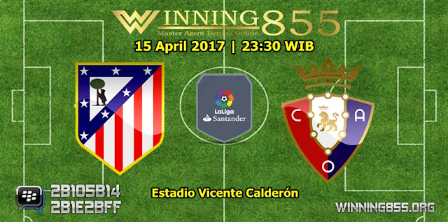 Prediksi Bola Atletico Madrid vs Osasuna 15 April 2017