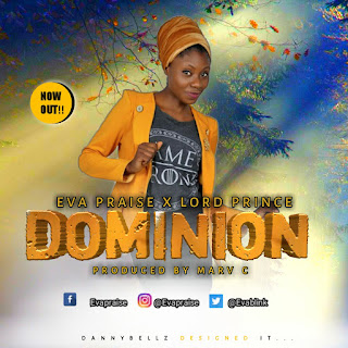 MUSIC: Eva praise ft Lord Prince - Dominion (Produced by Marv C) ||@Evablink