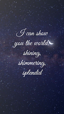 I can show you the world: shining, shimmering, splendid
