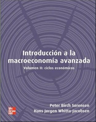 Introducción a la macroeconomía Avanzada Volúmen 2 de Peter Sorensen y Hans Jorgen Whitta-Jacobsen.