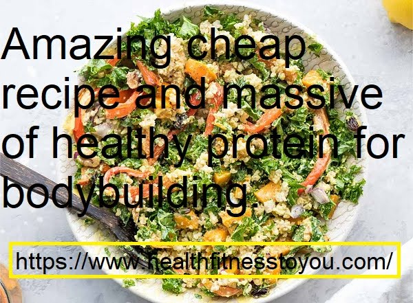 Amazing cheap recipe and a massive of healthy protein for bodybuilding.