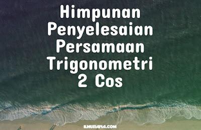 Himpunan Penyelesaian Persamaan Trigonometri 2 Cos