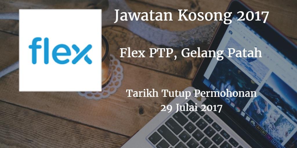 Jawatan Kosong Flex PTP, Gelang Patah 29 Julai 2017