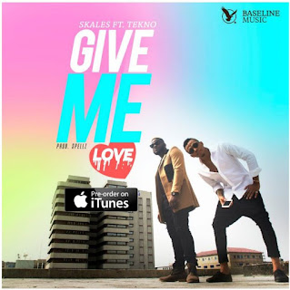 Music: Skales ft. Tekno – Give Me Love Mp3 Download + Lyrics
