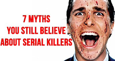 7 MYTHS You Still Believe About SERIAL KILLERS