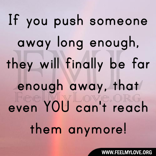 Quotes About Loving Someone Far Away: Quotes About Being Pushed Away. QuotesGram