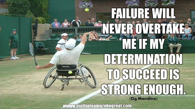 "The Meaning Behind 31 Motivational Quotes: ""Failure will never overtake me if my determination to succeed is strong enough."" - Og Mandino"