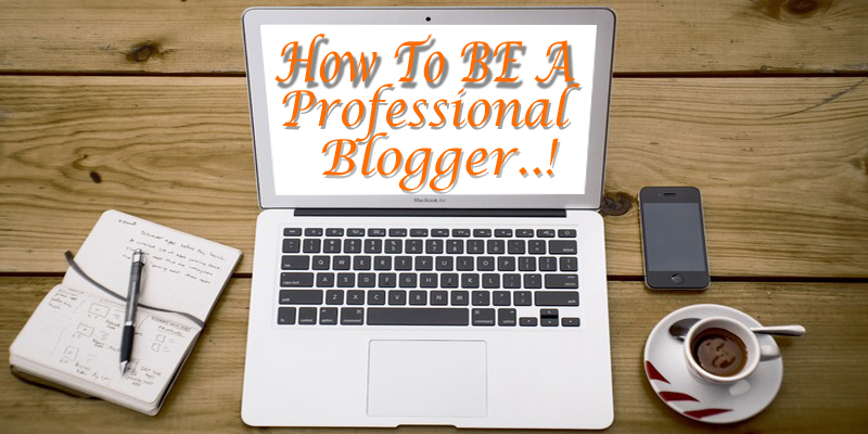 How To Be A Professional Blogger 2018 - Free SEO For Blogger