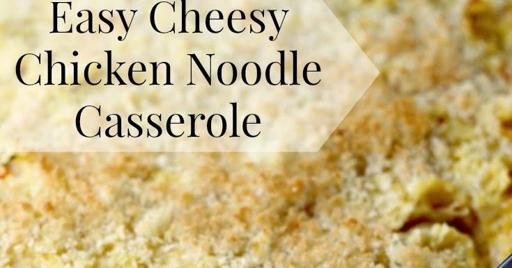 Easy Cheesy Chicken Noodle Casserole