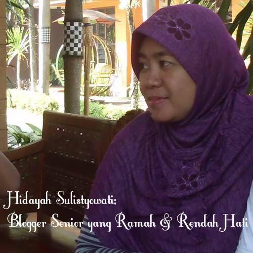 HIDAYAH SULISTYOWATI; BLOGGER SENIOR YANG RAMAH & RENDAH HATI