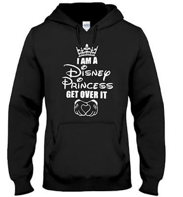 I Am A Disney Princess Get Over IT T Shirt Hoodie - I Am A Disney Princess Unless Hogwarts Sends Me A Letter