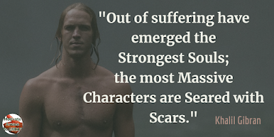 "Quotes About Strength And Motivational Words For Hard Times: ""Out of suffering have emerged the strongest souls; the most massive characters are seared with scars."" - Khalil Gibran"
