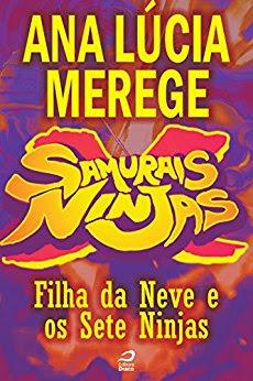 Samurais x Ninjas Filha da Neve e os Sete Ninjas Ana Lúcia Merege